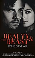 Beauty & the Beast: Some Gave All by Nancy Holder(2015-05-26)