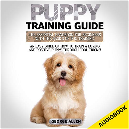Puppy Training Guide: The Essential Handbook for Beginners with the Basics of Dog Training.  By  cover art