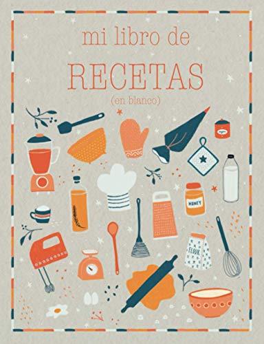 Mi libro de recetas en blanco: Recetario de cocina para escribir. | Convierte esta libreta en un libro de cocina con tus platos favoritos! | Cuaderno ... para 100 recetas (Mis recetas favoritas)
