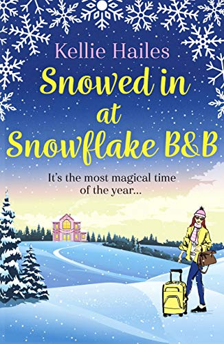 Snowed In At Snowflake B&B: The perfect heartwarming Christmas romance to curl up with in 2020! by [Kellie Hailes]