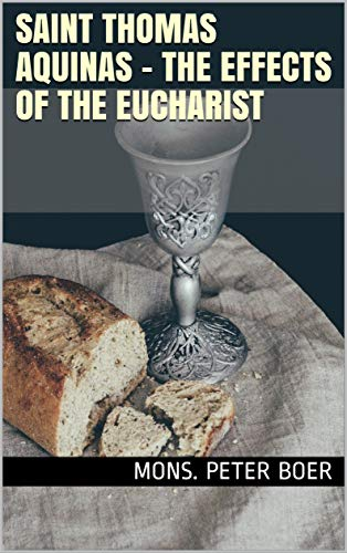 Saint Thomas Aquinas - The Effects of the Eucharist