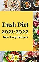 Dash Diet 2021\2022: New Tasty Recipes