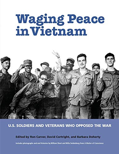 Waging Peace in Vietnam: US Soldiers and Veterans Who Opposed the War