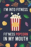 I'm Into Fitness, FIT'NESS Popcorn In My Mouth: Blank Lined...