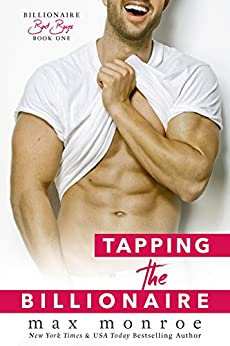 Tapping the Billionaire (Bad Boy Billionaires Book 1) by [Max Monroe]