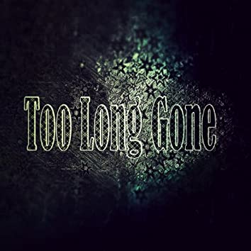 Too Long Gone (Live)