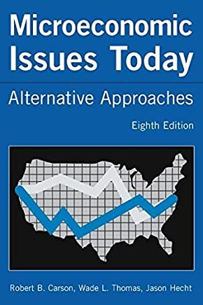 Microeconomic Issues Today: Alternative Approaches 8th edition by Carson, Robert B., Thomas, Wade L., Hecht, Jason (2005) Paperback