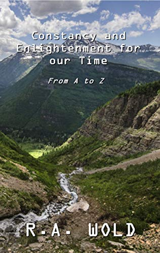 Constancy and Enlightenment For our Time: From A to Z (English Edition)