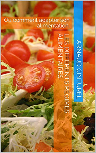 Les différents régimes alimentaires: Ou comment adapter son alimentation. (French Edition)