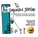 VIKI, T: CORPORATE STARTUP: How Established Companies Can Develop Successful Innovation Ecosystems - Tendayi Viki