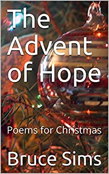 The Advent of Hope: Poems for Christmas by [Bruce Sims]