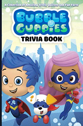 Bubble Guppies Trivia Book: Interesting Stories And Random Facts From Bubble Guppiesawesome Collections