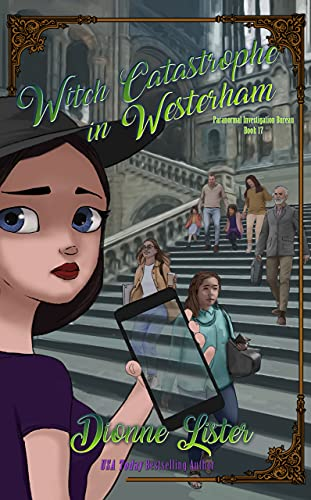 Witch Catastrophe in Westerham: Paranormal Investigation Bureau Cozy Mystery Series Book 17 by [Dionne Lister]