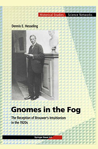 Gnomes in the Fog: The Reception of Brouwer's Intuitionism in the 1920s (Science Networks. Historical Studies Book 28)