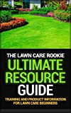 The Lawn Care Rookie 'Ultimate Resource Guide': Training and Product Information for Lawn Care Beginners