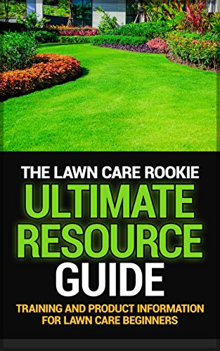 """The Lawn Care Rookie """"Ultimate Resource Guide"""": Training and Product Information for Lawn Care Beginners"""