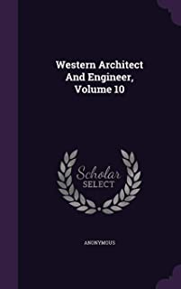 Western Architect and Engineer, Volume 10