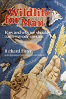 Wildlife for Man: How and why we should conserve our species 0002194422 Book Cover