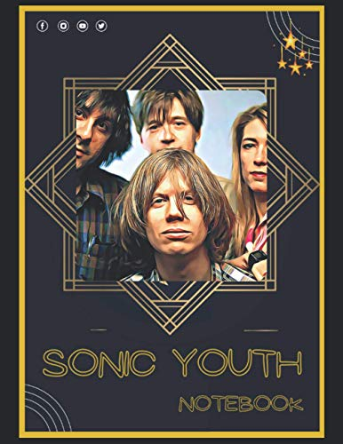 Sonic Youth Notebook: A Large Notebook/Composition/Journal Book with Over 120 College Lined Pages - Great Gift for a Close Friend or a Family