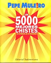 Los 5000 mejores chistes de la historia de la humanidad/ The 5000 Best Jokes in the Mankind History (Spanish Edition)