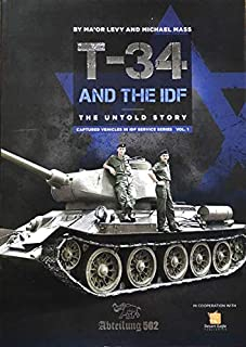T-34とIDF 知られざるストーリー [ABT709] T-34 AND THE IDF - THE UNTOLD STORY - Captured Vehicles In IDF Services Vol.1 By Ma'or Levy &...