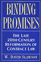 Binding Promises: The Late 20Th-Century Reformation of Contract Law