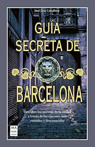 Guía Secreta De Barcelona: Descubre Los Secretos de la Ciudad a Través de Los Rincones Más Extraños Y Desconocidos (Bolsillo)