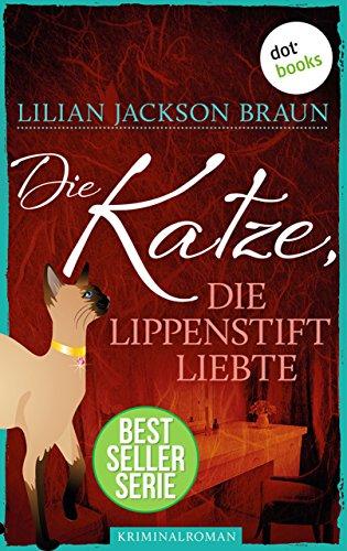 Die Katze, die Lippenstift liebte - Band 9: Die Bestseller-Serie (Die Katze, die ...)