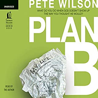 Plan B     What to Do When God Doesn't Show Up the Way You Thought He Would              By:                                                                                                                                 Pete Wilson                               Narrated by:                                                                                                                                 Pete Wilson                      Length: 6 hrs and 10 mins     85 ratings     Overall 4.4