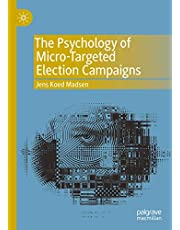 The Psychology of Micro-Targeted Election Campaigns