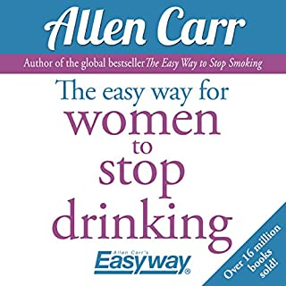 The Easy Way for Women to Stop Drinking                   By:                                                                                                                                 Allen Carr                               Narrated by:                                                                                                                                 Gabrielle Glaister                      Length: 6 hrs and 2 mins     68 ratings     Overall 4.5