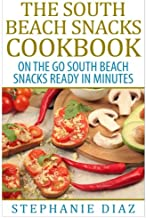 The South Beach Snacks Cookbook: On the Go South Beach Snacks Ready in Minutes