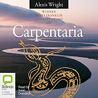 Carpentaria                   By:                                                                                                                                 Alexis Wright                               Narrated by:                                                                                                                                 Isaac Drandich                      Length: 19 hrs and 15 mins     19 ratings     Overall 4.5