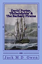 David Porter, Philadelphia & The Barbary Pirates: Lieutenant Porter on the Shores of Tripoli (A Sailors Saga - David Porter) (Volume 2)