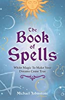The Book of Spells: White Magic to Make Your Dreams Come True