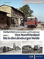 Reinhard Todt bei den Strassen- und Privatbahnen - Bahn- und Zeitgeschichte Band 01: Band 1: Von Nordfriesland bis in die Lueneburger Heide