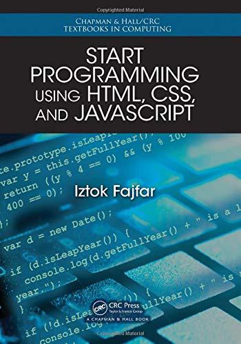 Start Programming Using HTML, CSS, and JavaScript: 17 (Chapman & Hall/CRC Textbooks in Computing)