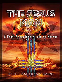 The Jesus Man: A Post-Apocalyptic Tale of Horror by [Keith Anthony Baird]