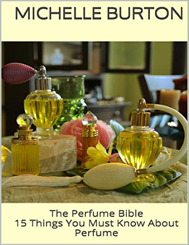 The Perfume Bible: 15 Things You Must Know About Perfume (English Edition)