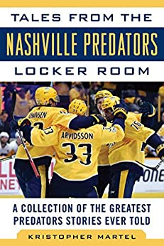 Tales from the Nashville Predators Locker Room: A Collection of the Greatest Predators Stories Ever Told (Tales from the Team) by [Kristopher Martel]