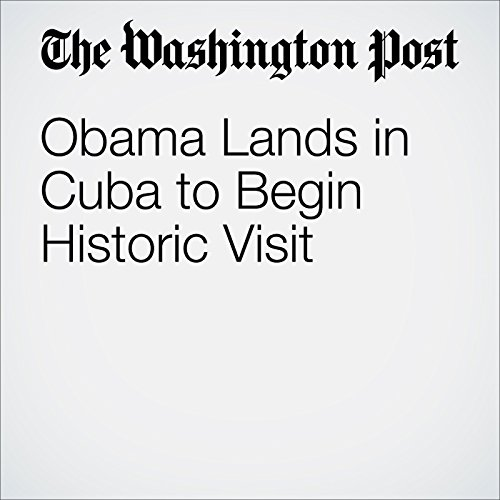 Obama Lands in Cuba to Begin Historic Visit cover art