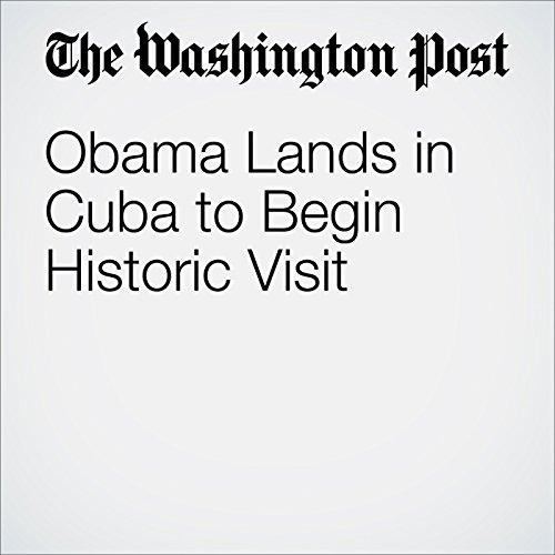 Obama Lands in Cuba to Begin Historic Visit audiobook cover art