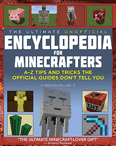 The Ultimate Unofficial Encyclopedia for Minecrafters: An A - Z Book of Tips and Tricks the Official Guides Don't Teach You (Unofficial Minecrafters Encyclopedia)