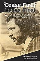 Cease Fire! Cease Fire!: Councilman Chuck, A Hero(in) Addiction