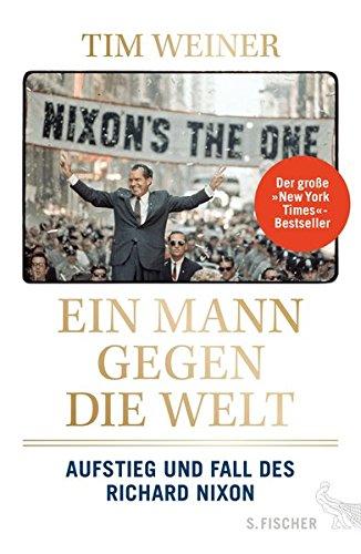 Ein Mann gegen die Welt: Aufstieg und Fall des Richard Nixon