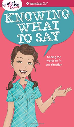 A Smart Girl's Guide: Knowing What to Say: Finding the Words to Fit Any Situation (Smart Girl's Guide To...)