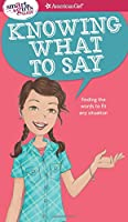 Knowing What to Say: Finding the Words to Fit Any Situation (Smart Girl's Guide)