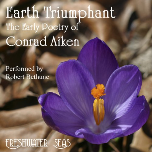 The Early Poetry of Conrad Aiken: Earth Triumphant audiobook cover art