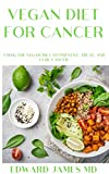 VEGAN DIET FOR CANCER: Using the Vegan Diet to Prevent, Treat, and Cure Cancer (English Edition)