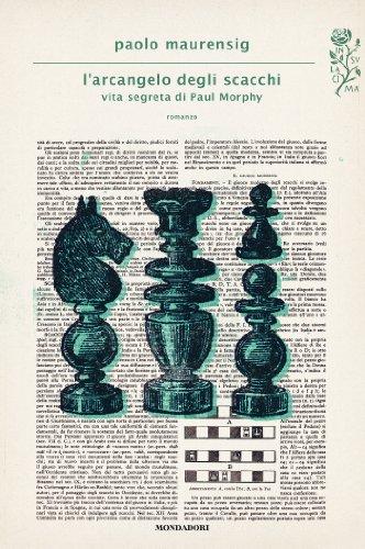L'arcangelo degli scacchi: Vita segreta di Paul Morphy (Scrittori italiani e stranieri)